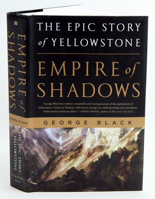 Empire of shadows: the epic story of Yellowstone. George Black.