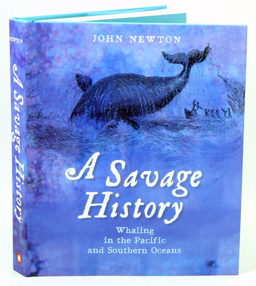 A savage history: whaling in the Pacific and Southern Oceans. John Newton.