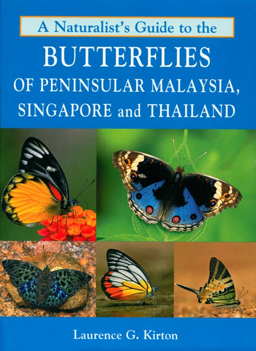 A naturalist's guide to the butterflies of Peninsular Malaysia, Singapore and Thailand. Laurence G. Kirton.