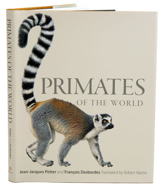 Primates of the world: an illustrated guide. Jean-Jacques Petter, Francoise Desbordes, Robert Martin.