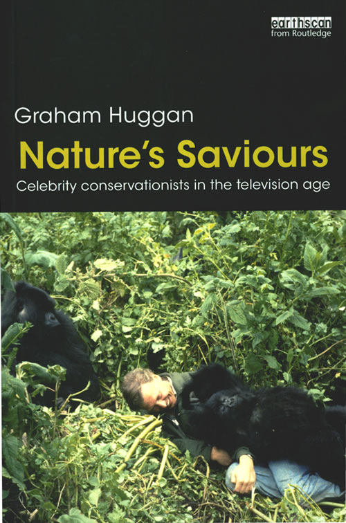 Nature's saviours: celebrity conservationists in the television age. Graham Huggan.