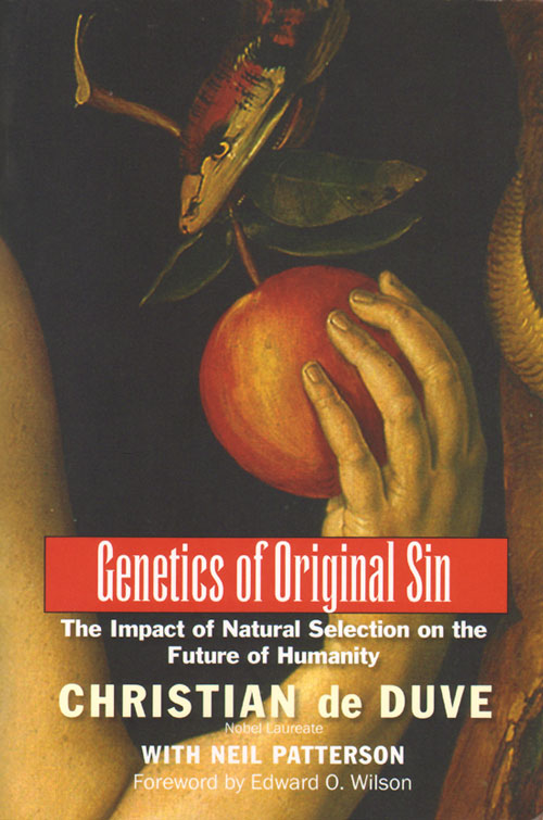 Genetics of original sin: the impact of natural selection on the future of humanity. Christian De Duve, Neil Patterson.