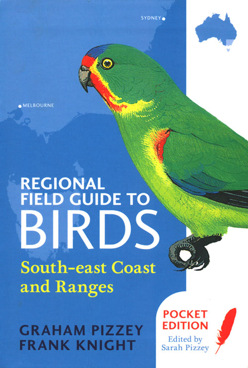 Regional field guide to birds: south-east coast and ranges. Graham Pizzey, Frank Knight, Sarah Pizzey.