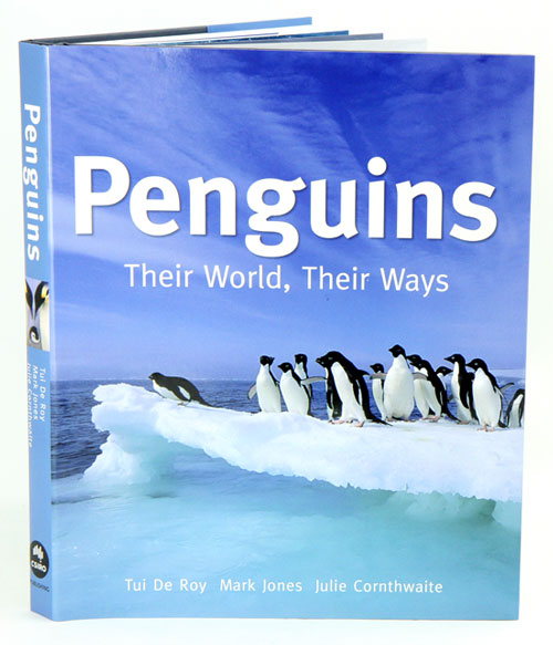 Penguins: their world, their ways. Tui De Roy, Mark Jones, Julie Cornthwaite.