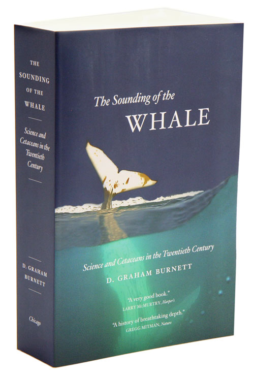 Sounding of the whale: science and cetaceans in the twentieth century. D. Graham Burnett.