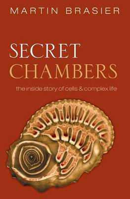 Secret chambers: the inside story of cells and complex life. Martin Brasier.