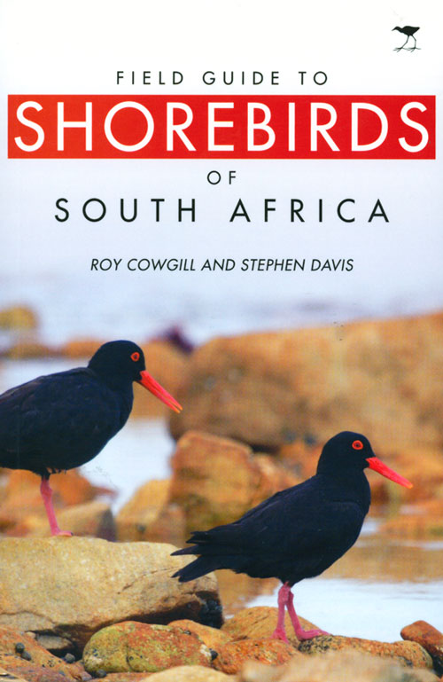 Field guide to shorebirds of South Africa. Roy Cowgill, Stephen Davis.