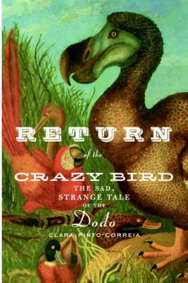 Return of the crazy bird: the sad, strange tale of the Dodo. Clara Pinto-Correia.