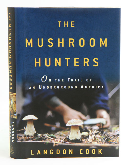 Mushroom hunters: on the trail of an underground America. Langdon Cook.