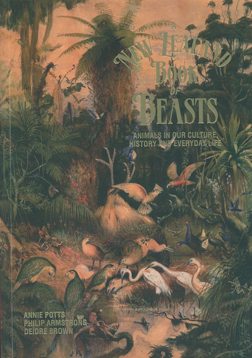 New Zealand book of beasts: animals in our culture, history and everyday life. Annie Potts, Philip Armstrong, Deidre Brown.