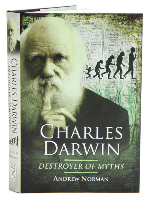 Charles Darwin: destroyer of myths. Andrew Norman.