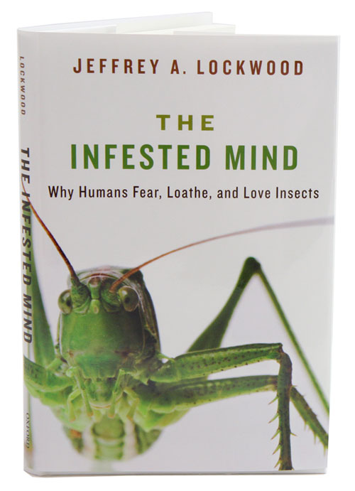 The infested mind: why humans, fear, loathe, and love insects. Jeffrey A. Lockwood.