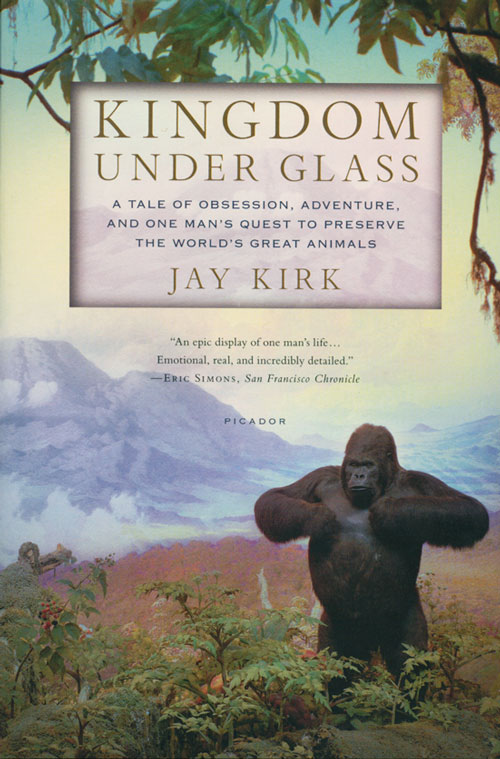 Kingdom under glass: a tale of obsession, adventure, and one man's quest to preserve the world's great animals. Jay Kirk.