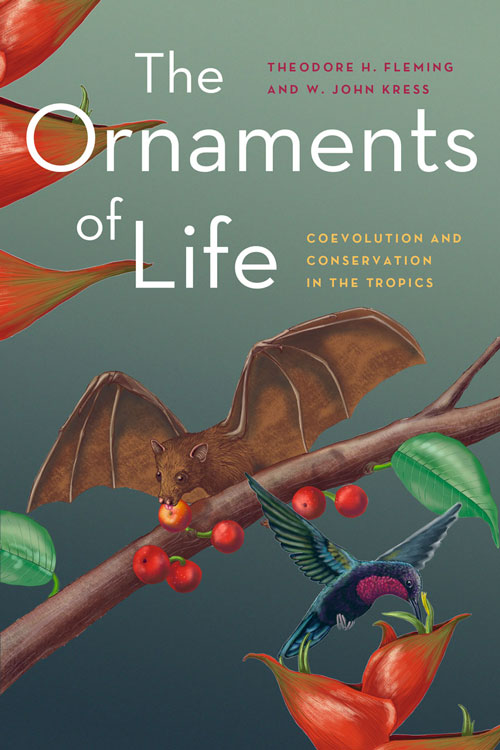 The ornaments of life: coevolution and conservation in the tropics. Theodore H. Fleming, W. John Kress.