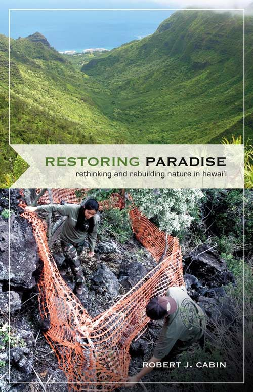 Restoring paradise: rethinking and rebuilding nature in Hawai'i. Robert J. Cabin.