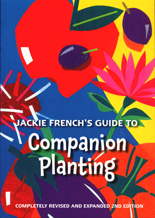 Jackie French's guide to companion planting. Jackie French.