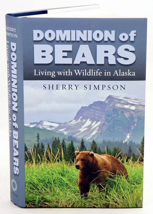 Dominion of bears: living with wildlife in Alaska. Sherry Simpson.
