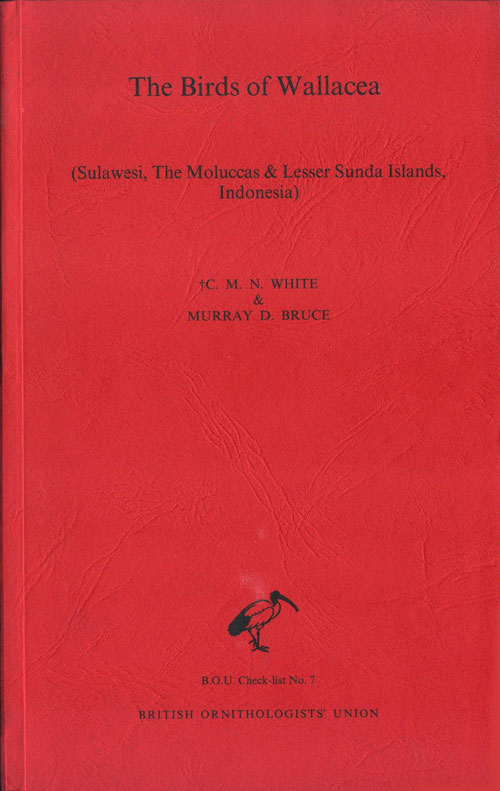 The birds of Wallacea (Sulawesi, the Moluccas and Lesser Sunda Islands, Indonesia): an annotated check-list. C. M. N. White, Murray D. Bruce.