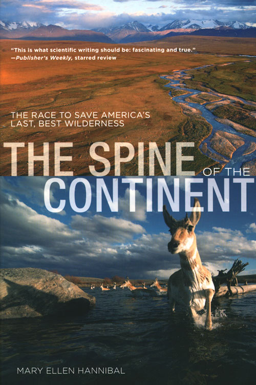 Spine of the continent: the race to save America's last, best wilderness. Mary Ellen Hannibal.