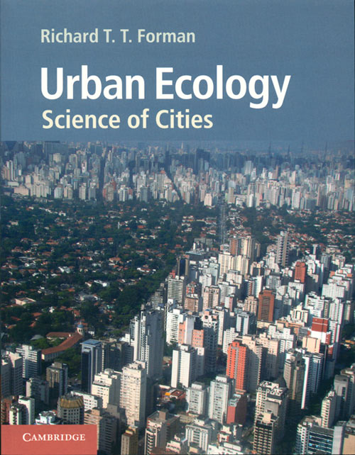 Urban ecology: science of cities. Richard T. T. Forman.