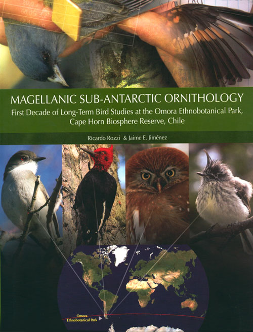 Magellanic Sub-Antarctic ornithology: first decade of long-term bird studies at the Omora Ethnobotanical Park, Cape Horn Biosphere Reserve, Chile. Ricardo Rozzi, Jaime E. Jimenez.