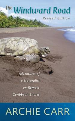 Windward road: adventures of a naturalist on remote Caribbean shores. Archie Carr.