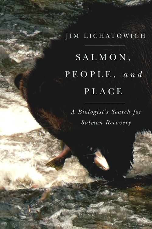 Salmon, people, and place: a biologist's search for salmon recovery. Jim Lichatowich.