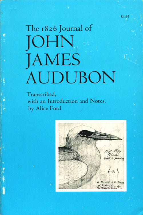 The 1826 journal of John James Audubon. An account of his journey to England and Scotland to arrange the publication of The Birds of America. Transcribed from the original, in the collection of Henry Bradley Martin, and with a foreword and notes. Alice Ford.