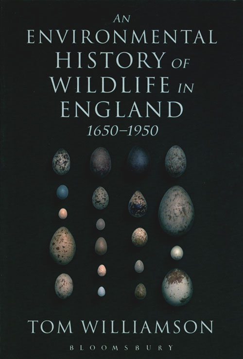 An environmental history of wildlife in England 1650 to 1950. Tom Williamson.