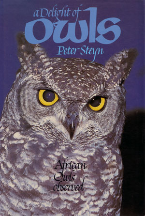 A delight of owls: African owls observed. Peter Steyn.