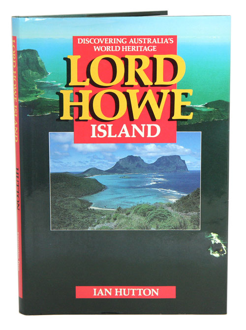 Discovering Australia's world heritage: Lord Howe Island. Ian Hutton.