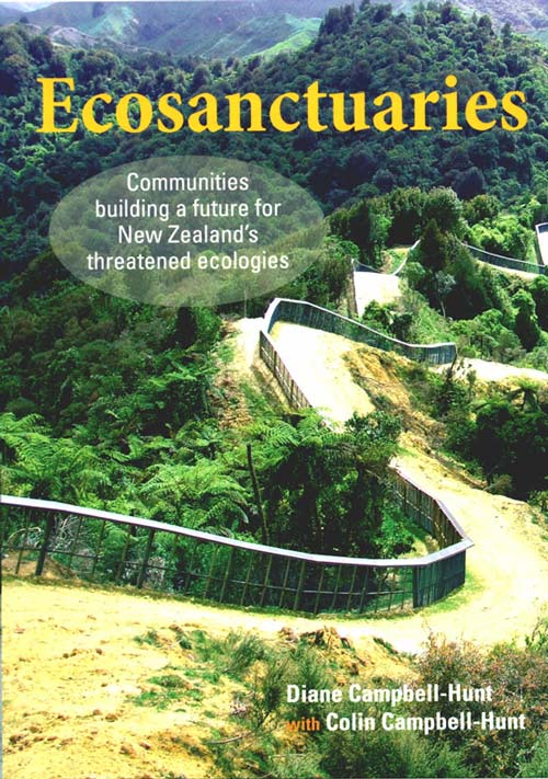 Ecosanctuaries: communities building a future for New Zealand's threatened ecologies. Diane Campbell-Hunt, Colin Campbell-Hunt.