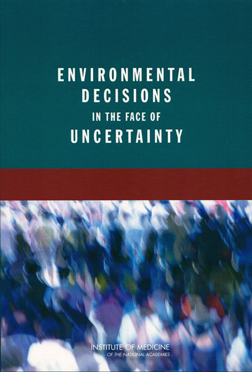 Environmental decisions in the face of uncertainty. Institute of Medicine.