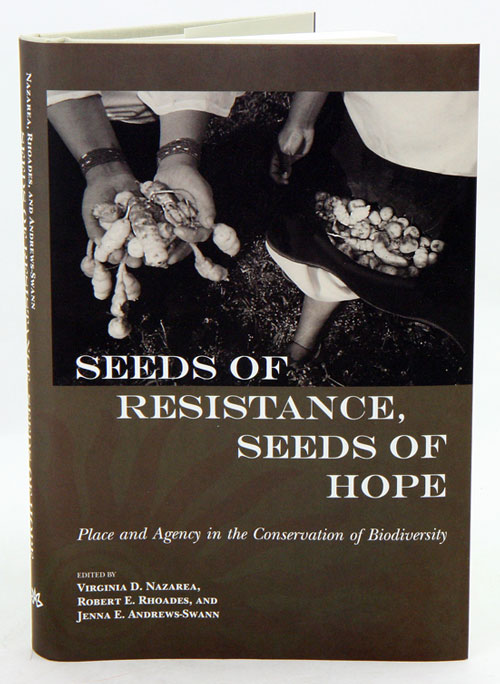 Seeds of resistance, seeds of hope: place and agency in the conservation of biodiversity. Virginia D. Nazarea.