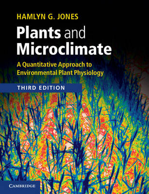 Plants and microclimate: a quantitative approach to environmental plant physiology. Hamlyn G. Jones.