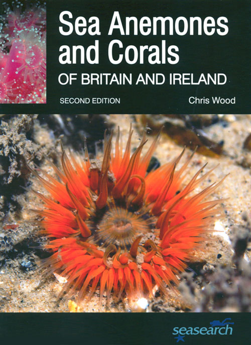 Sea Anemones and Corals of Britain and Ireland. Chris Wood.