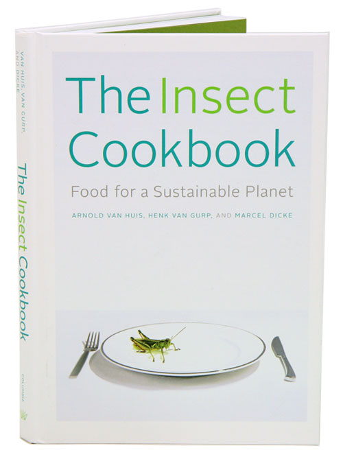 The insect cookbook: food for a sustainable planet. Arnold Van Huis.