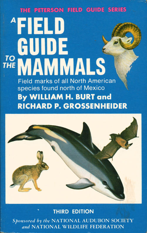 A field guide to the mammals: field marks of all North American species found north of Mexico. William Henry Burt, Richard Philip Grossenheider.