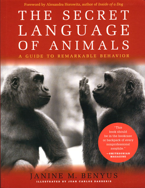 The secret language of animals: a guide to remarkable behavior. Janine M. Benyus.