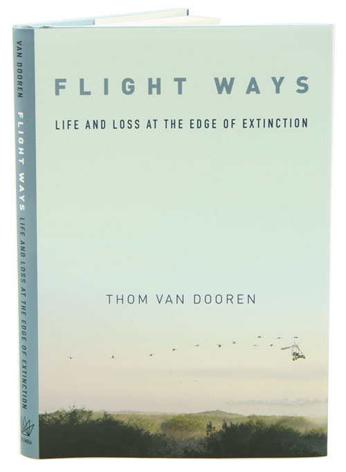 Flight ways: life and loss at the edge of extinction. Thom van Dooren.