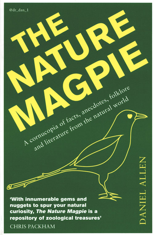 The nature magpie: a cornucopia of facts, anecdotes, folklore and literature from the natural world. Daniel Allen.