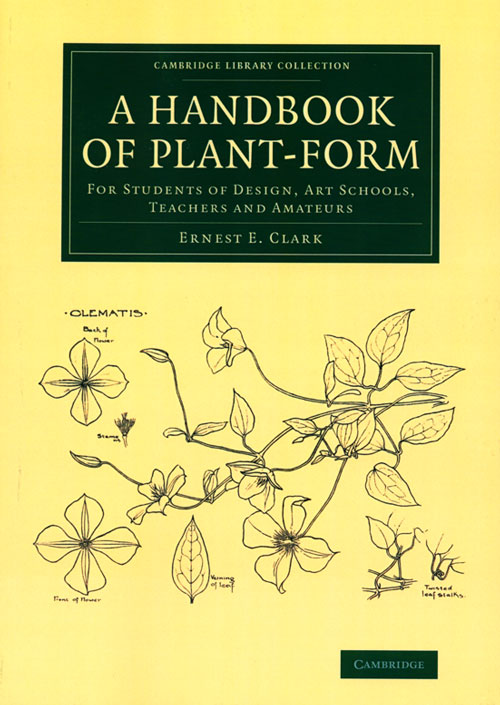 Handbook of plant-form: for students of design, art schools, teachers and amateurs. Ernest E. Clark.