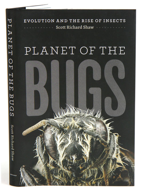 Planet of the bugs: evolution and the rise of insects. Scott Richard Shaw.