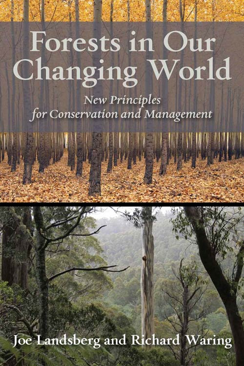 Forests in our changing world: new principles for conservation and management. Joe Landsberg, Richard Waring.
