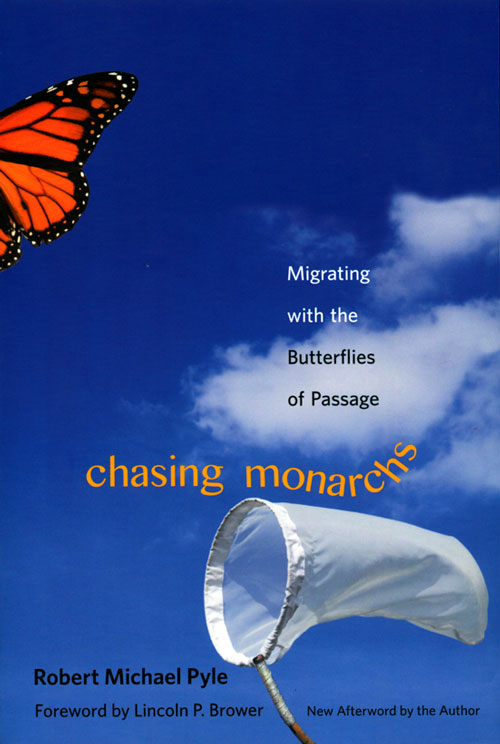 Chasing Monarchs: migrating with the butterflies of passage. Robert Michael Pyle.
