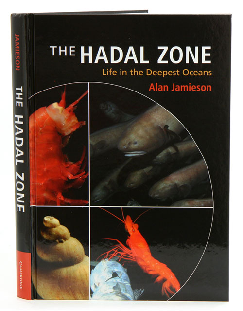 The Hadal Zone: life in the deepest oceans. Alan Jamieson.