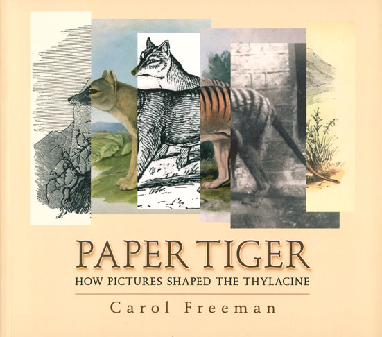 Paper tiger: how pictures shaped the Thylacine. Carol Freeman.