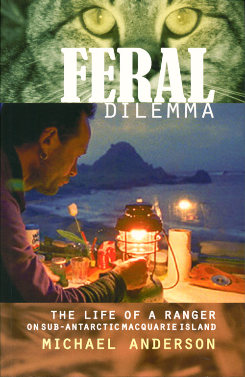 Feral dilemma: the life of a ranger on sub-Antarctic Macquarie Island. Michael Anderson.