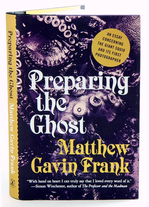 Preparing the ghost: an essay concerning the Giant squid and its first photographer. Matthew Gavin Frank.