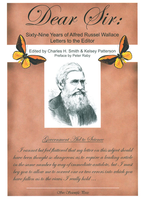Dear Sir: sixty-nine years of Alfred Russel Wallace letters to the editor. Charles H. Smith, Kelsey Patterson.